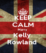 KEEP CALM Marry  Kelly  Rowland  - Personalised Poster A4 size