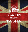 KEEP CALM MARRY TASHA  - Personalised Poster A4 size