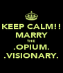 KEEP CALM!! MARRY THE .OPIUM. .VISIONARY. - Personalised Poster A4 size