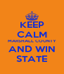 KEEP CALM MARSHALL COUNTY AND WIN STATE - Personalised Poster A4 size
