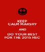 KEEP CALM MARSHY AND DO YOUR BEST FOR THE 2015 HSC - Personalised Poster A4 size