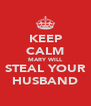 KEEP CALM MARY WILL STEAL YOUR HUSBAND - Personalised Poster A4 size
