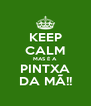 KEEP CALM MAS É A PINTXA DA MÃ!! - Personalised Poster A4 size