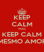 KEEP CALM MAS KEEP CALM MESMO AMOR - Personalised Poster A4 size