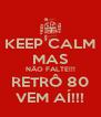 KEEP CALM MAS NÃO FALTE!!! RETRÔ 80 VEM AÍ!!! - Personalised Poster A4 size