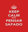 KEEP CALM MAS PENSAR SAFADO - Personalised Poster A4 size
