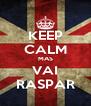 KEEP CALM MAS VAI RASPAR - Personalised Poster A4 size