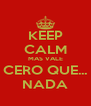 KEEP CALM MAS VALE CERO QUE... NADA - Personalised Poster A4 size