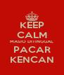 KEEP CALM MASIO DITINGGAL PACAR KENCAN - Personalised Poster A4 size
