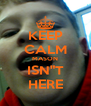 """KEEP CALM MASON ISN""""T HERE - Personalised Poster A4 size"""