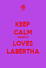 KEEP CALM MASON LOVES LABERTHA - Personalised Poster A4 size