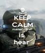 KEEP CALM master chief  is  hear  - Personalised Poster A4 size