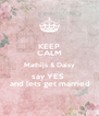 KEEP CALM Mathijs & Daisy say YES   and lets get married - Personalised Poster A4 size