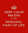 KEEP CALM MATHS IS AN INTEGRAL PART OF LIFE - Personalised Poster A4 size
