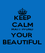 KEEP CALM MATT PFUND YOUR  BEAUTIFUL - Personalised Poster A4 size