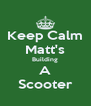 Keep Calm Matt's Building A Scooter - Personalised Poster A4 size