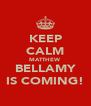 KEEP CALM MATTHEW BELLAMY IS COMING! - Personalised Poster A4 size