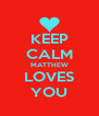 KEEP CALM MATTHEW LOVES YOU - Personalised Poster A4 size