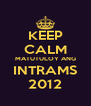 KEEP CALM MATUTULOY ANG INTRAMS 2012 - Personalised Poster A4 size