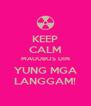 KEEP CALM MAUUBOS DIN YUNG MGA LANGGAM! - Personalised Poster A4 size