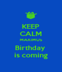 KEEP CALM MAXIMUS Birthday  is coming - Personalised Poster A4 size