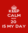 KEEP CALM MAY 20  IS MY DAY - Personalised Poster A4 size