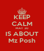 KEEP CALM MAY 30 IS ABOUT Mz Posh - Personalised Poster A4 size