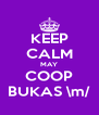 KEEP CALM MAY COOP BUKAS \m/ - Personalised Poster A4 size