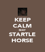KEEP CALM MAY STARTLE HORSE - Personalised Poster A4 size
