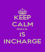 KEEP CALM MAYA IS INCHARGE - Personalised Poster A4 size