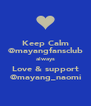 Keep Calm @mayangfansclub always Love & support @mayang_naomi - Personalised Poster A4 size