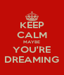KEEP CALM MAYBE YOU'RE DREAMING - Personalised Poster A4 size
