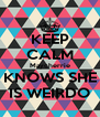 KEEP CALM Maycherrie KNOWS SHE IS WEIRDO - Personalised Poster A4 size