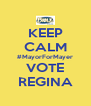KEEP CALM #MayorForMayer VOTE REGINA - Personalised Poster A4 size