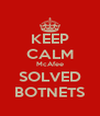 KEEP CALM McAfee SOLVED BOTNETS - Personalised Poster A4 size