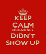 KEEP CALM MCCARTNEY DIDN'T SHOW UP - Personalised Poster A4 size