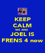 KEEP CALM ME AND  JOEL IS FRENS 4 now - Personalised Poster A4 size
