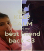 KEEP CALM me and my   best friend back <3 - Personalised Poster A4 size