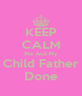 KEEP CALM Me And My Child Father Done - Personalised Poster A4 size
