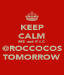 KEEP CALM ME and P.I.C @ROCCOCOS TOMORROW - Personalised Poster A4 size