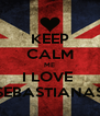 KEEP CALM ME I LOVE  SEBASTIANAS - Personalised Poster A4 size