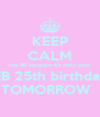 KEEP CALM me RB because it's only your HB 25th birthday TOMORROW   - Personalised Poster A4 size