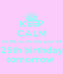 KEEP CALM me RB cuz it's only your HB 25th birthday tomorrow  - Personalised Poster A4 size