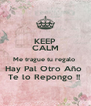 KEEP CALM Me trague tu regalo  Hay Pal Otro Año  Te lo Repongo !!  - Personalised Poster A4 size