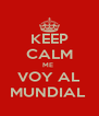 KEEP CALM ME  VOY AL MUNDIAL  - Personalised Poster A4 size