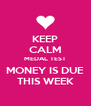 KEEP CALM MEDAL TEST MONEY IS DUE THIS WEEK - Personalised Poster A4 size