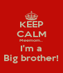 KEEP CALM Meemom.. I'm a Big brother! - Personalised Poster A4 size