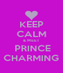 KEEP CALM & MEET  PRINCE CHARMING - Personalised Poster A4 size
