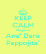 KEEP CALM Megamo Ana' Dara Pappojita' - Personalised Poster A4 size