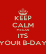 KEEP CALM MEGAN ITS YOUR B-DAY - Personalised Poster A4 size